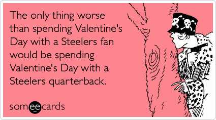 Steelers-fan-worse-quarterback-spending-valentines-day-ecards-someecards_medium