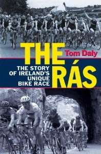 The Rás: The Story of Ireland's Unique Bike Race, by Tom Daly