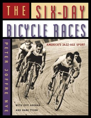 Peter Nye - The Six Day Bicycle Races