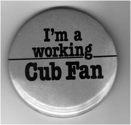 I was, and still am, a working Cub fan!